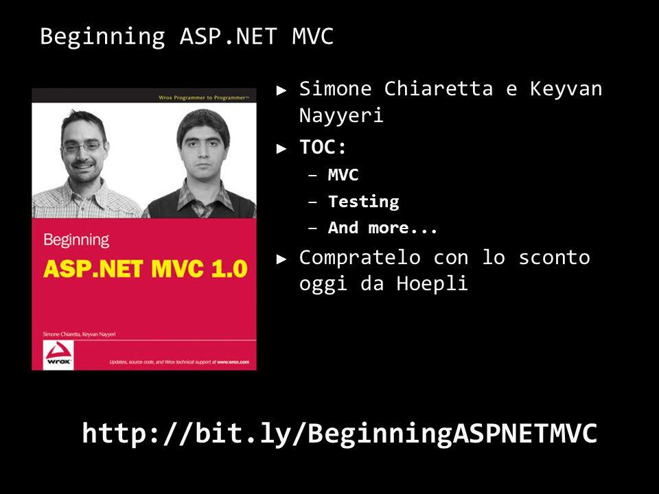 Beginning ASP.NET MVC Simone Chiaretta e Keyvan Nayyeri TOC: –MVC –Testing –And more...