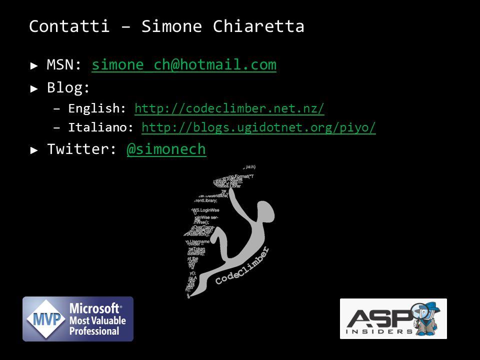 Contatti – Simone Chiaretta MSN: simone_ch@hotmail.comsimone_ch@hotmail.com Blog: –English: http://codeclimber.net.nz/http://codeclimber.net.nz/ –Italiano: http://blogs.ugidotnet.org/piyo/http://blogs.ugidotnet.org/piyo/ Twitter: @simonech@simonech 17