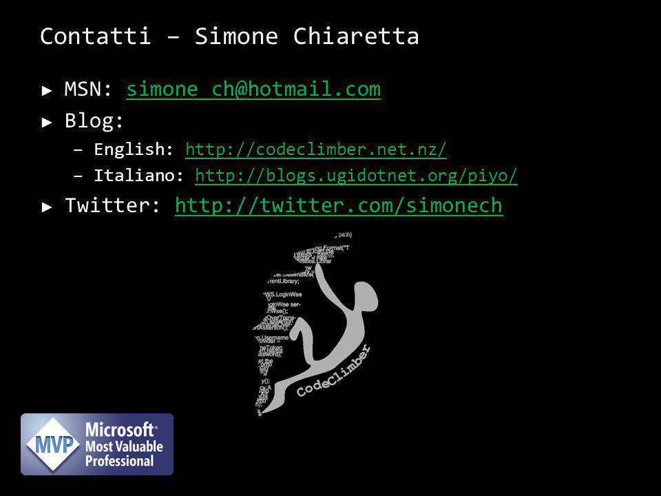Contatti – Simone Chiaretta MSN: simone_ch@hotmail.comsimone_ch@hotmail.com Blog: –English: http://codeclimber.net.nz/http://codeclimber.net.nz/ –Italiano: http://blogs.ugidotnet.org/piyo/http://blogs.ugidotnet.org/piyo/ Twitter: http://twitter.com/simonechhttp://twitter.com/simonech 26