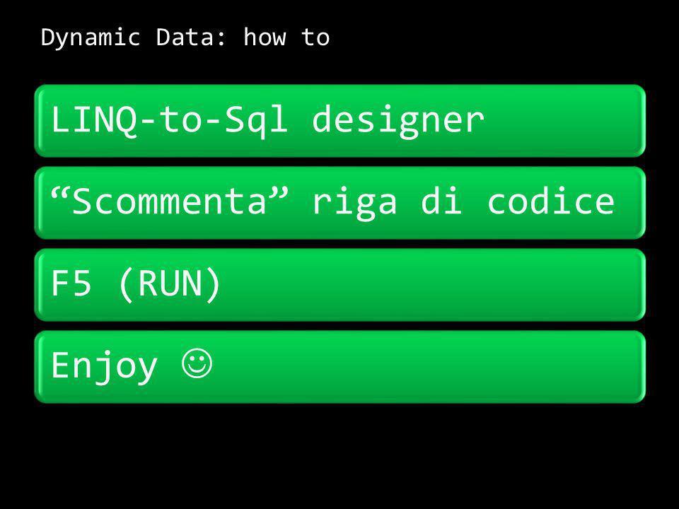 Dynamic Data: how to 6 LINQ-to-Sql designerScommenta riga di codiceF5 (RUN)Enjoy