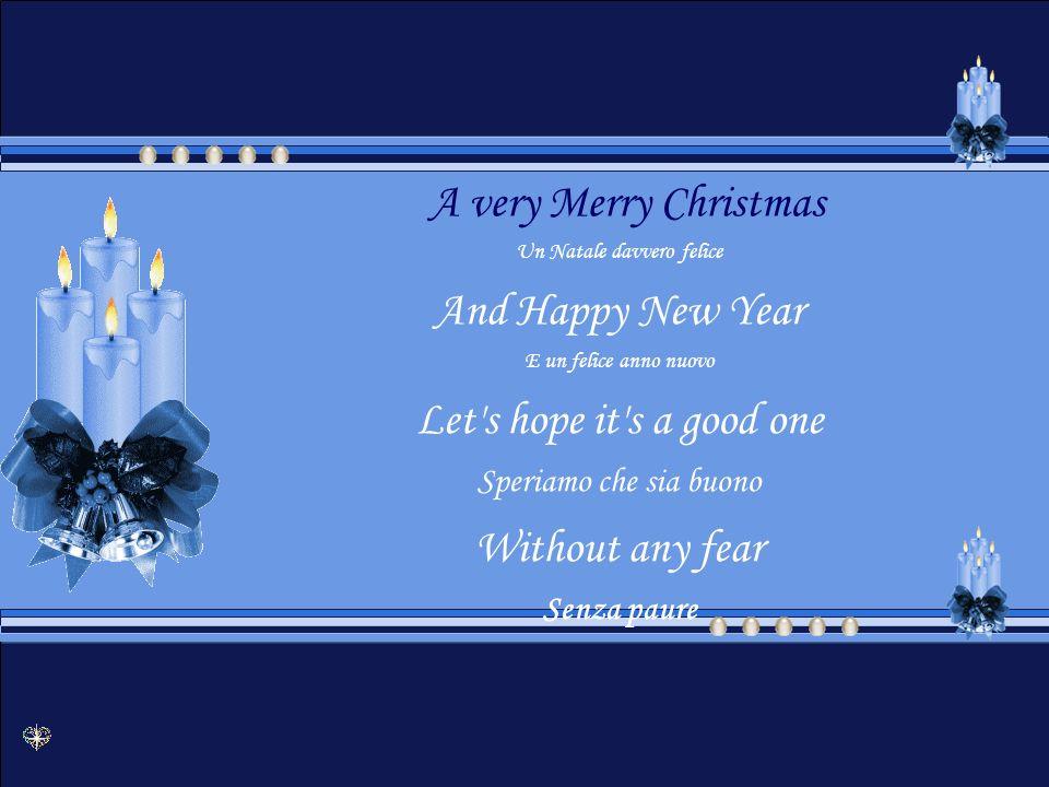 And so Happy Christmas Ed ecco felice Natale We hope you have fun Speriamo tu possa divertirti The near and the dear one E cosa noi riceviamo The old