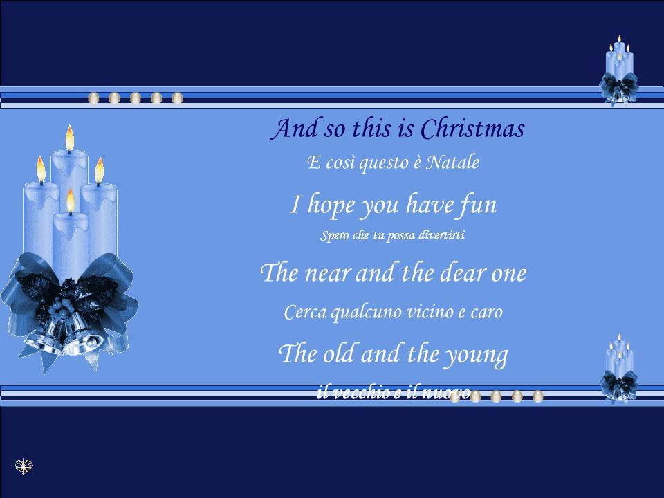 So this is Christmas E così ecco il Natale And what have you done E cosa noi riceviamo Another year over Un altro anno ancora And new one just begun e uno nuovo sta cominciando