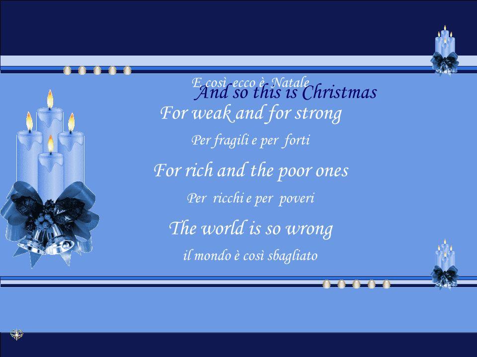A very Merry Christmas Un Natale veramente felice And Happy New Year E un felice anno nuovo Let's hope its good one Speriamo che sia buono Without any