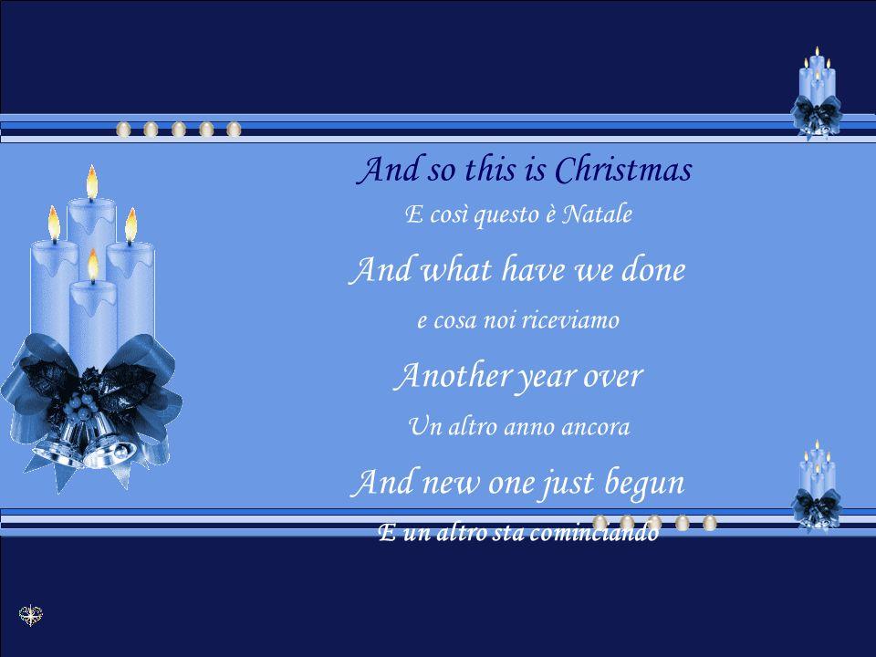A very Merry Christmas Un Natale veramente felice And Happy New Year E un felice anno nuovo Let's hope it's a good one Speriamo che sia buono Without