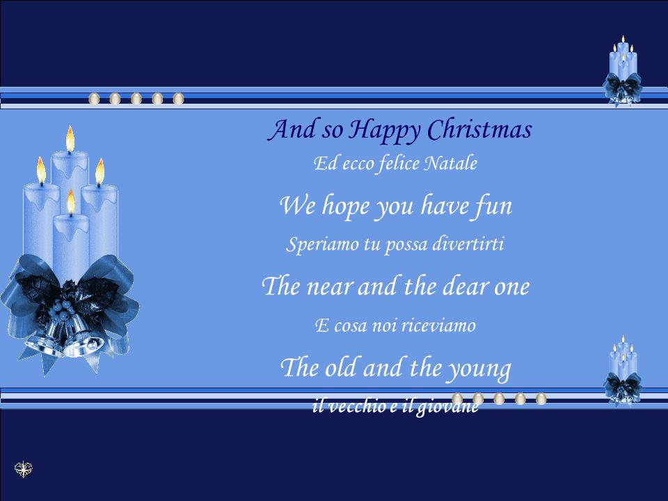 And so this is Christmas E così questo è Natale And what have we done e cosa noi riceviamo Another year over Un altro anno ancora And new one just begun E un altro sta cominciando