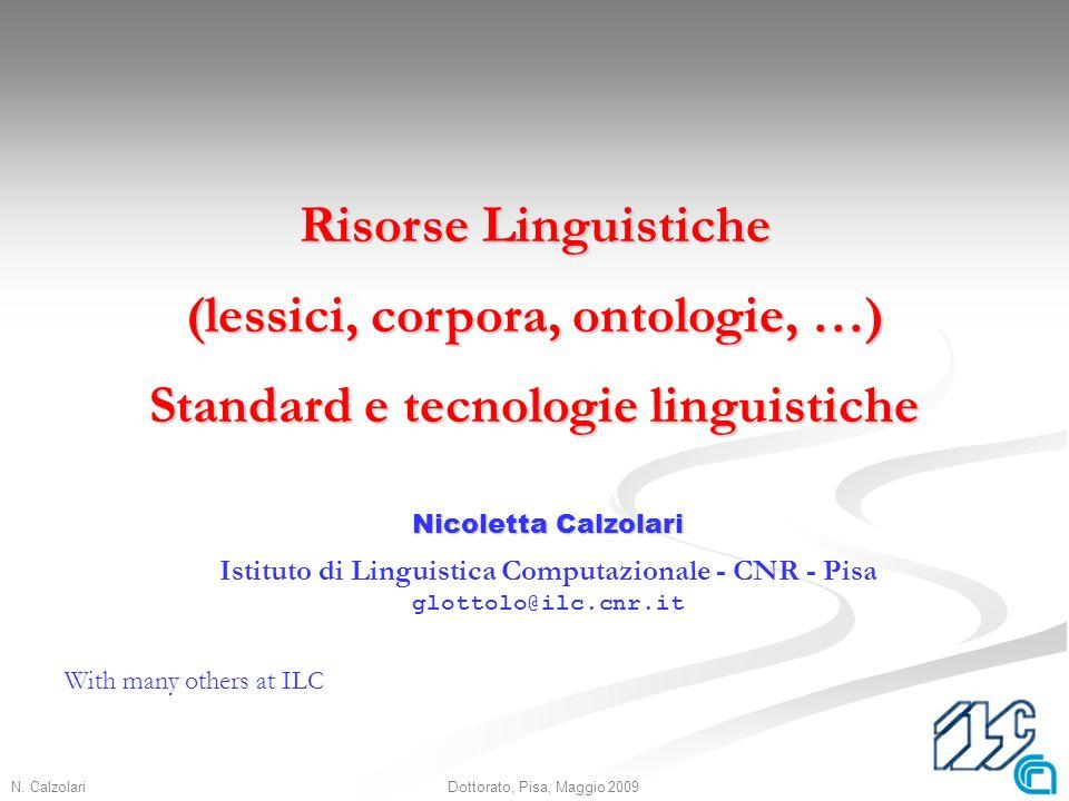 N. Calzolari1Dottorato, Pisa, Maggio 2009 Nicoletta Calzolari Istituto di Linguistica Computazionale - CNR - Pisa glottolo@ilc.cnr.it Risorse Linguist