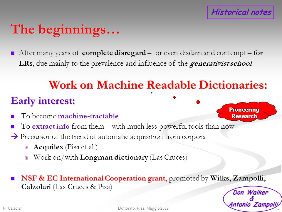 N. Calzolari3Dottorato, Pisa, Maggio 2009 Early interest: To become machine-tractable To extract info from them – with much less powerful tools than n