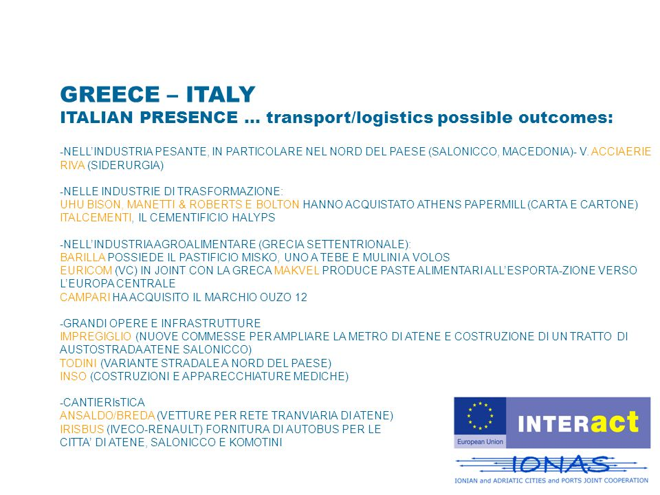 GREECE – ITALY ITALIAN PRESENCE … transport/logistics possible outcomes: -NELLINDUSTRIA PESANTE, IN PARTICOLARE NEL NORD DEL PAESE (SALONICCO, MACEDON