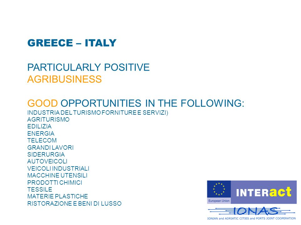 GREECE – ITALY PARTICULARLY POSITIVE AGRIBUSINESS GOOD OPPORTUNITIES IN THE FOLLOWING: INDUSTRIA DEL TURISMO FORNITURE E SERVIZI) AGRITURISMO EDILIZIA