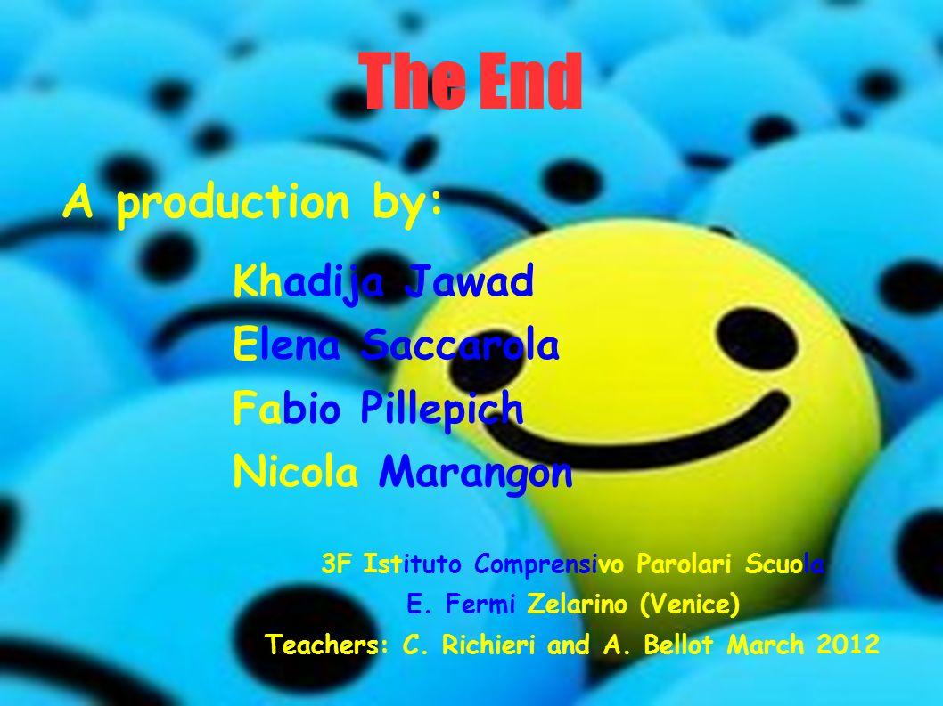 The End A production by: Khadija Jawad Elena Saccarola Fabio Pillepich Nicola Marangon 3F Istituto Comprensivo Parolari Scuola E. Fermi Zelarino (Veni