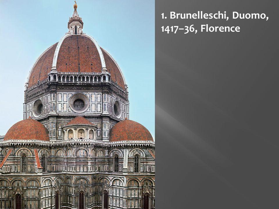 1. Brunelleschi, Duomo, 1417–36, Florence