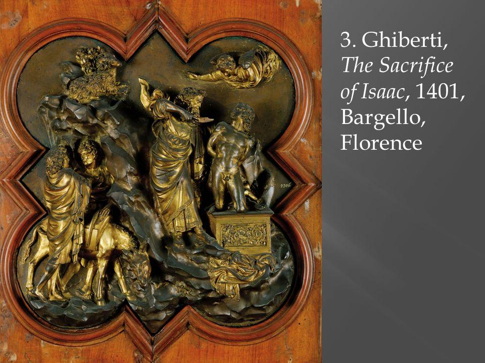 4. Brunelleschi, The Sacrifice of Isaac, 1401, Bargello, Florence