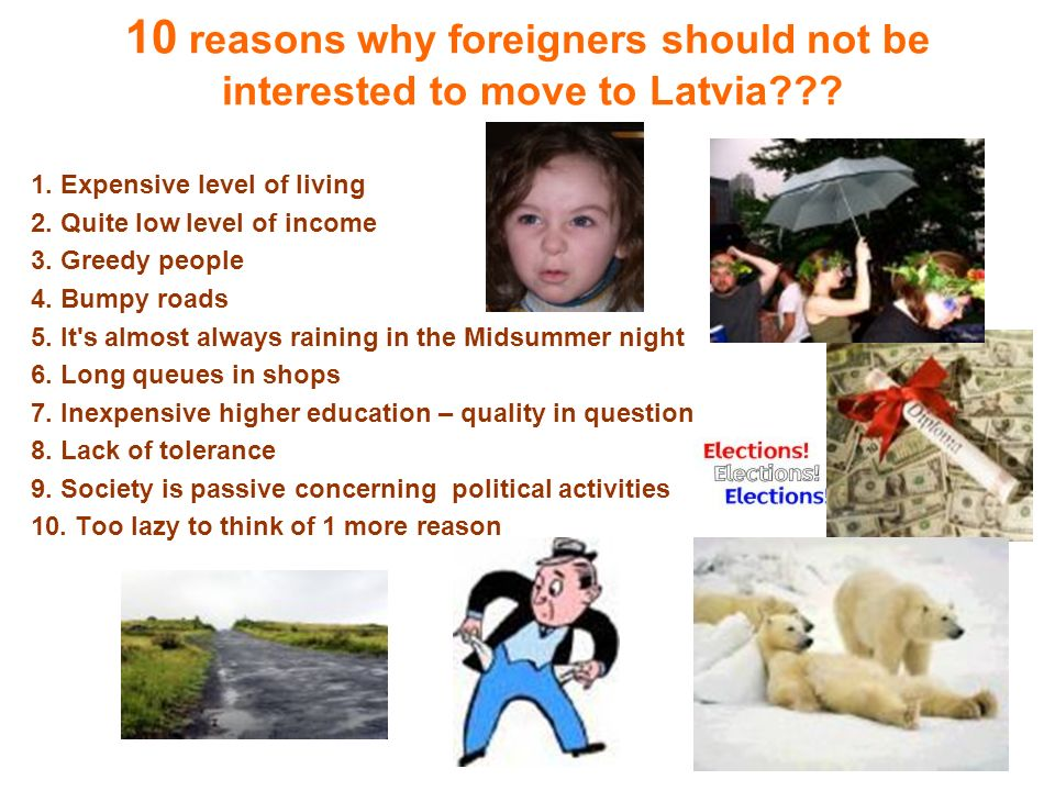 10 reasons why foreigners should not be interested to move to Latvia .