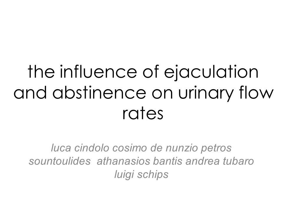 the influence of ejaculation and abstinence on urinary flow rates luca cindolo cosimo de nunzio petros sountoulides athanasios bantis andrea tubaro luigi schips
