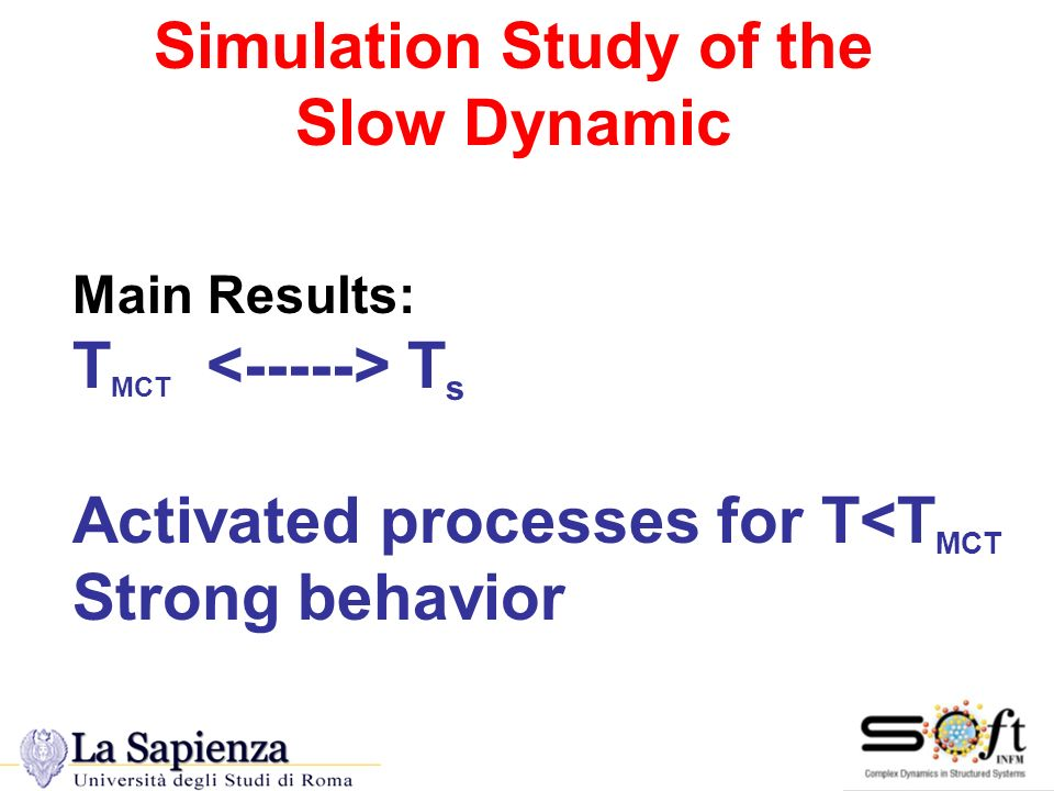 Dinamica Lenta Simulation Study of the Slow Dynamic Main Results: T MCT T s Activated processes for T<T MCT Strong behavior
