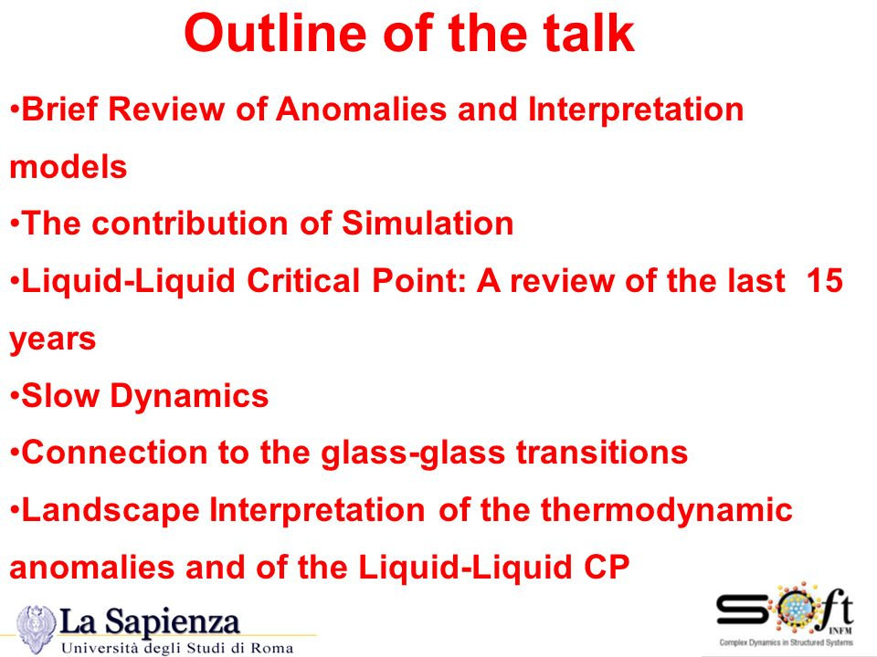 Outline of the talk Brief Review of Anomalies and Interpretation models The contribution of Simulation Liquid-Liquid Critical Point: A review of the l