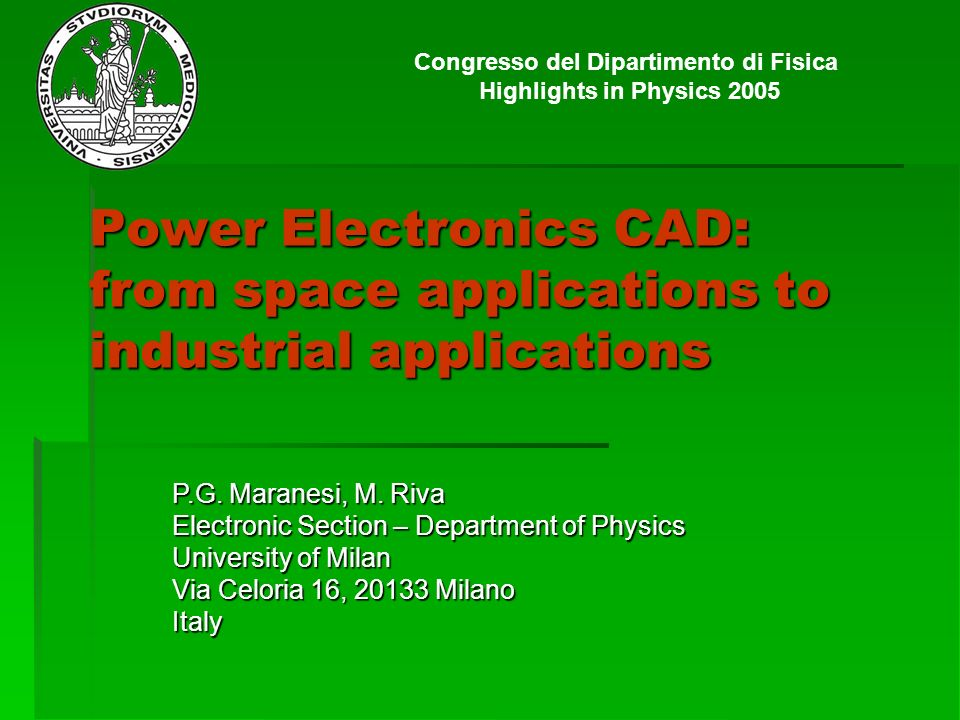 Power Electronics CAD: from space applications to industrial applications P.G. Maranesi, M. Riva Electronic Section – Department of Physics University
