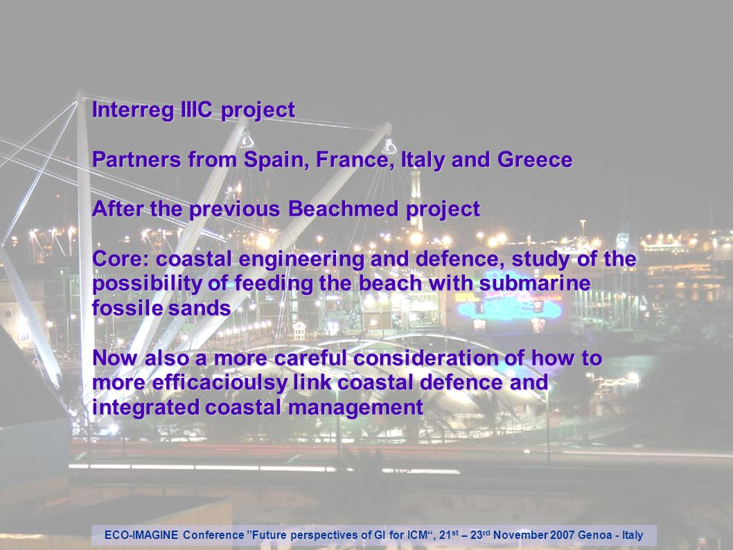Interreg IIIC project Partners from Spain, France, Italy and Greece After the previous Beachmed project Core: coastal engineering and defence, study o