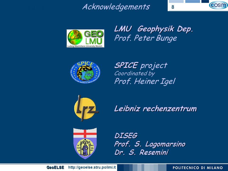GeoELSE GeoELSE http://geoelse.stru.polimi.it 8 GeoELSE Acknowledgements LMU Geophysik Dep. SPICE Leibniz rechenzentrum DISEG Prof. S. Lagomarsino Dr.