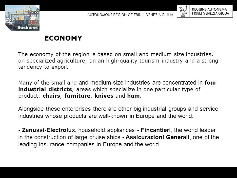 The economy of the region is based on small and medium size industries, on specialized agriculture, on an high-quality tourism industry and a strong t