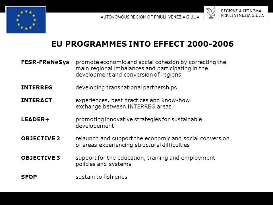 EU PROGRAMMES INTO EFFECT 2000-2006 AUTONOMOUS REGION OF FRIULI VENEZIA GIULIA FESR-FReNeSyspromote economic and social cohesion by correcting the mai
