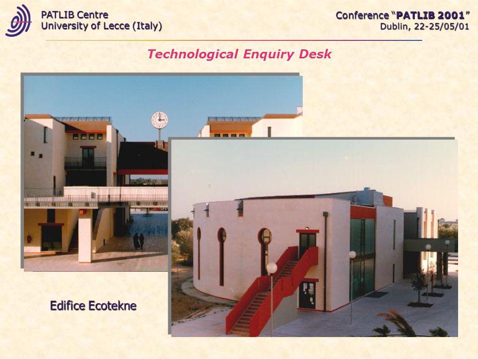 Technological Enquiry Desk Conference PATLIB 2001 Dublin, 22-25/05/01 PATLIB Centre University of Lecce (Italy) Edifice Ecotekne