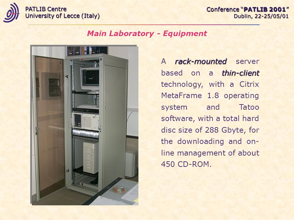 Main Laboratory - Equipment rack-mounted thin-client A rack-mounted server based on a thin-client technology, with a Citrix MetaFrame 1.8 operating sy