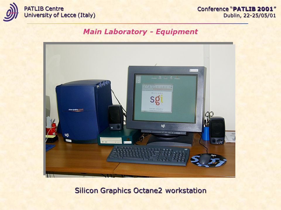 Main Laboratory - Equipment Silicon Graphics Octane2 workstation Conference PATLIB 2001 Dublin, 22-25/05/01 PATLIB Centre University of Lecce (Italy)