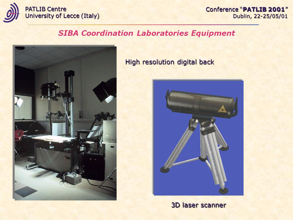 Conference PATLIB 2001 Dublin, 22-25/05/01 PATLIB Centre University of Lecce (Italy) High resolution digital back 3D laser scanner SIBA Coordination Laboratories Equipment