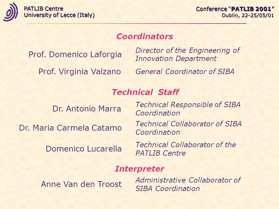 Purposes promotion and development of technological innovation in Italy Conference PATLIB 2001 Dublin, 22-25/05/01 PATLIB Centre University of Lecce (Italy) dissemination of patent information into the University of Lecce and the whole Salento territory
