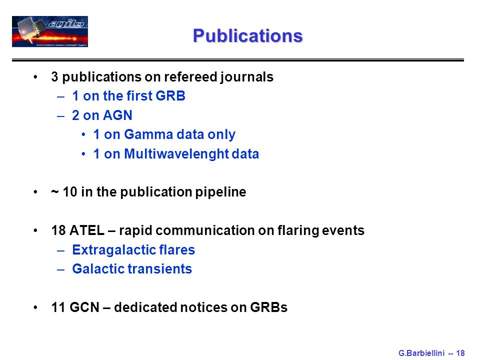 G.Barbiellini -- 18 Publications 3 publications on refereed journals –1 on the first GRB –2 on AGN 1 on Gamma data only 1 on Multiwavelenght data ~ 10