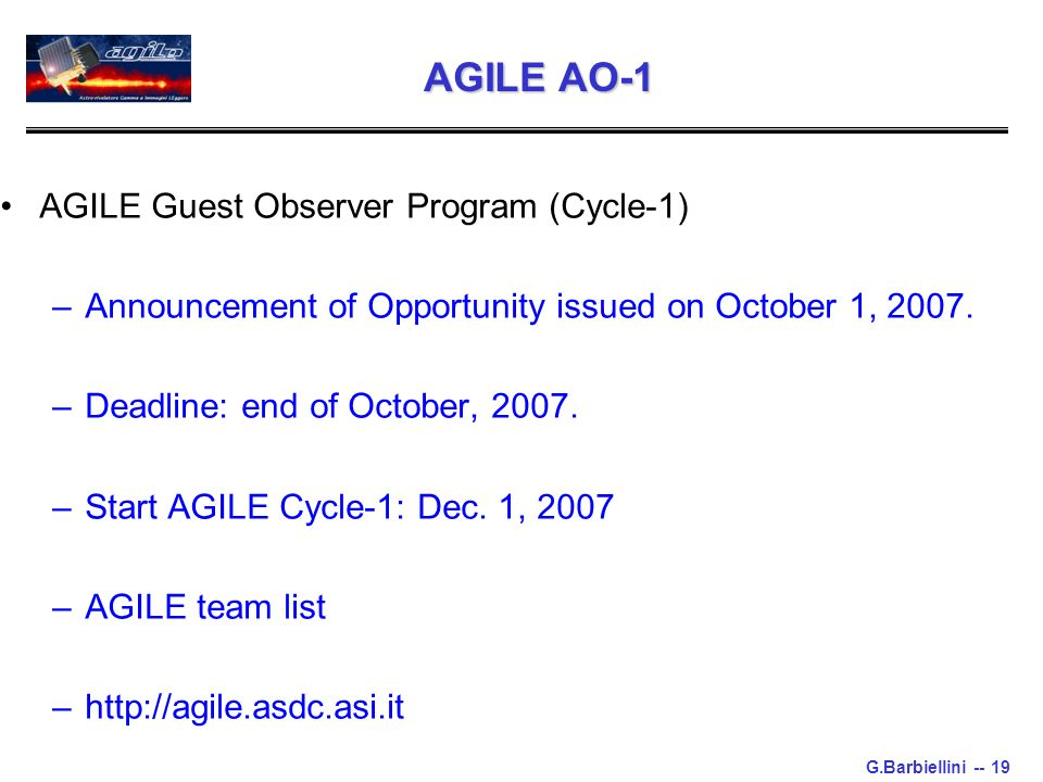 G.Barbiellini -- 19 AGILE AO-1 AGILE Guest Observer Program (Cycle-1) –Announcement of Opportunity issued on October 1, 2007.
