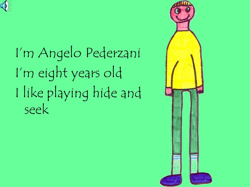Im Paolo Seccamani Im eight years old I like playing to run after each other