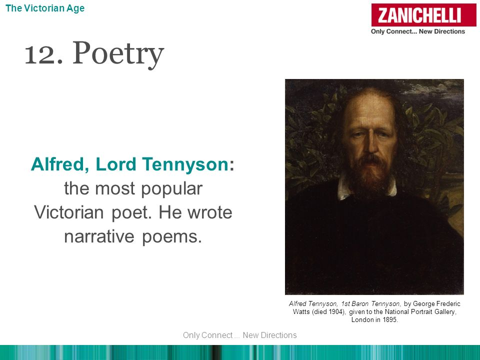 12. Poetry Alfred, Lord Tennyson: the most popular Victorian poet. He wrote narrative poems. The Victorian Age Alfred Tennyson, 1st Baron Tennyson, by