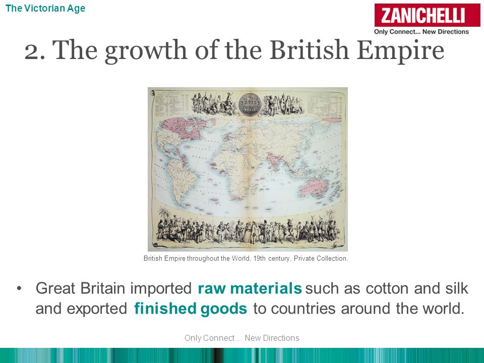 2. The growth of the British Empire Great Britain imported raw materials such as cotton and silk and exported finished goods to countries around the w