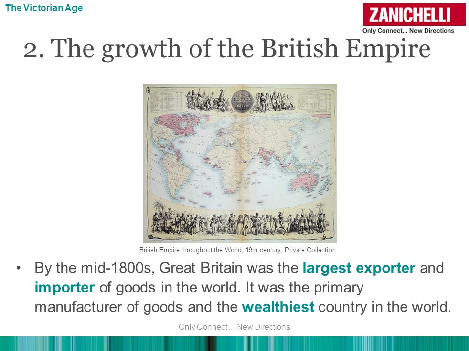 2. The growth of the British Empire By the mid-1800s, Great Britain was the largest exporter and importer of goods in the world. It was the primary ma