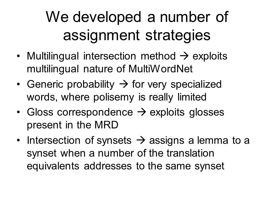We developed a number of assignment strategies Multilingual intersection method exploits multilingual nature of MultiWordNet Generic probability for v