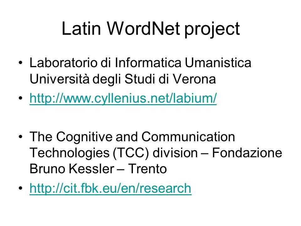 Latin WordNet project Laboratorio di Informatica Umanistica Università degli Studi di Verona http://www.cyllenius.net/labium/ The Cognitive and Commun