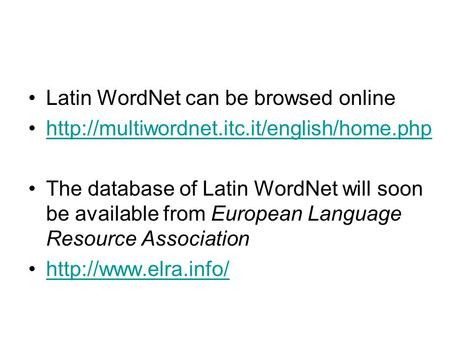 Latin WordNet can be browsed online http://multiwordnet.itc.it/english/home.php The database of Latin WordNet will soon be available from European Lan