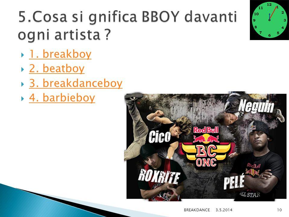 1. breakboy 2. beatboy 3. breakdanceboy 4. barbieboy 3.5.2014BREAKDANCE10