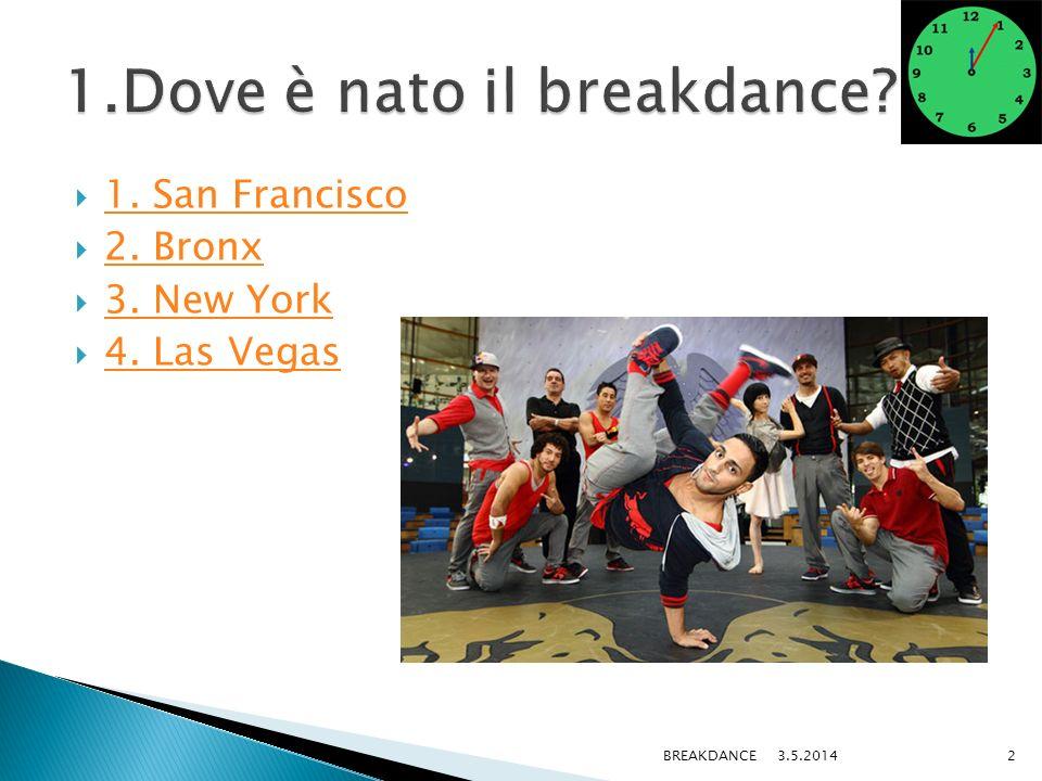 1. San Francisco 2. Bronx 3. New York 4. Las Vegas 3.5.2014BREAKDANCE2