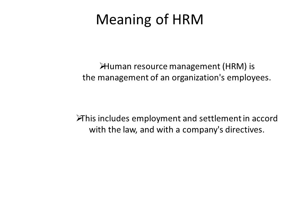 Meaning of HRM  Human resource management (HRM) is the management of an organization s employees.