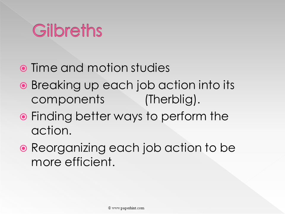  Time and motion studies  Breaking up each job action into its components (Therblig).