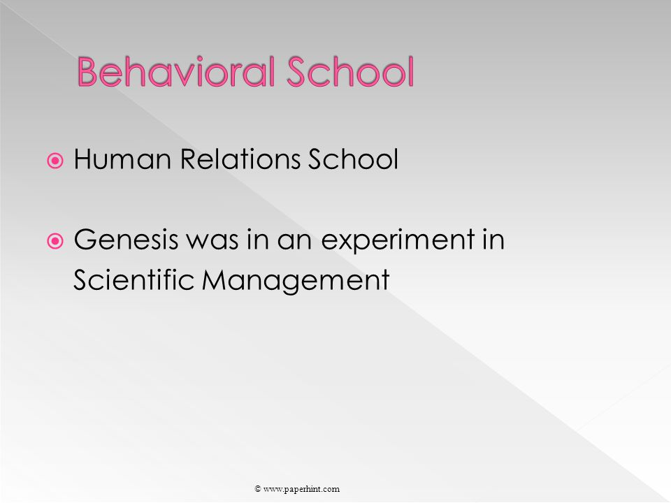  Human Relations School  Genesis was in an experiment in Scientific Management © www.paperhint.com