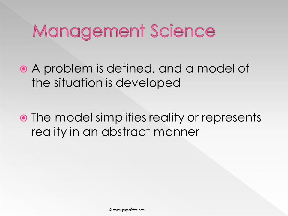  A problem is defined, and a model of the situation is developed  The model simplifies reality or represents reality in an abstract manner © www.paperhint.com