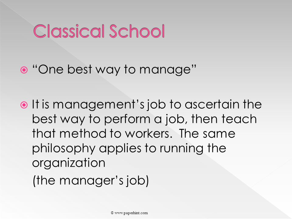  One best way to manage  It is management's job to ascertain the best way to perform a job, then teach that method to workers.