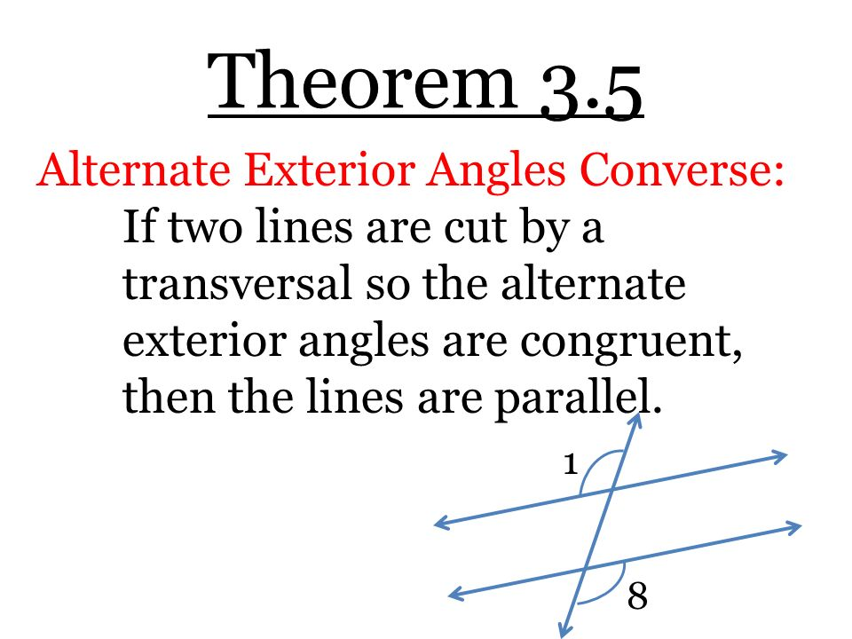 Theorem 3.5 Alternate Exterior Angles Converse: If Two Lines Are Cut By A  Transversal So