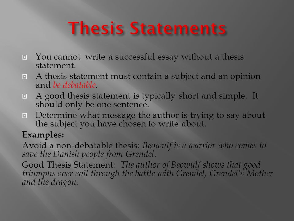 a good thesis statement for beowulf Thesis statement / essay topic #3 : alliteration, language and the tradition of beowulf although most analyses of beowulf tend to center on major themes or symbols, the poem itself is worthy of study and analysis.