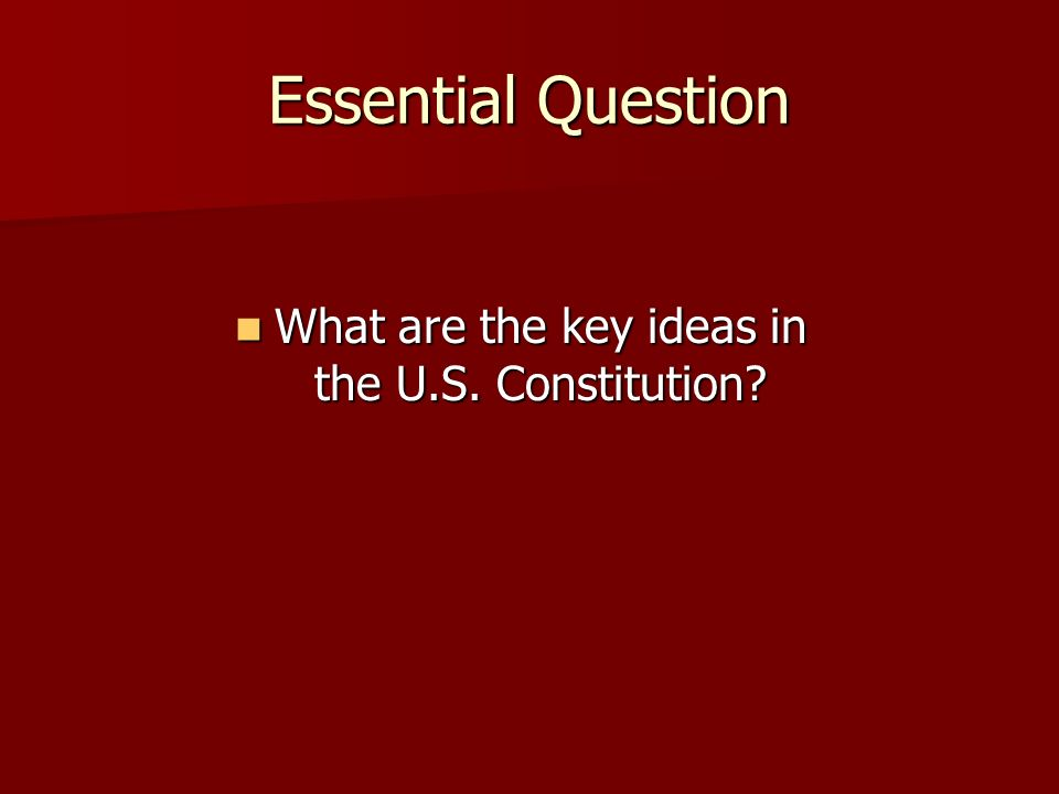 Essential Question What are the key ideas in the U.S.