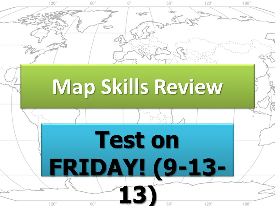 Map Skills Review Test on FRIDAY What general direction would
